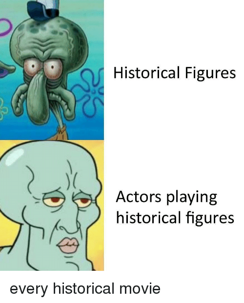 Movie, Historical, and Actors: Historical Figures  Actors playing  historical figures every historical movie