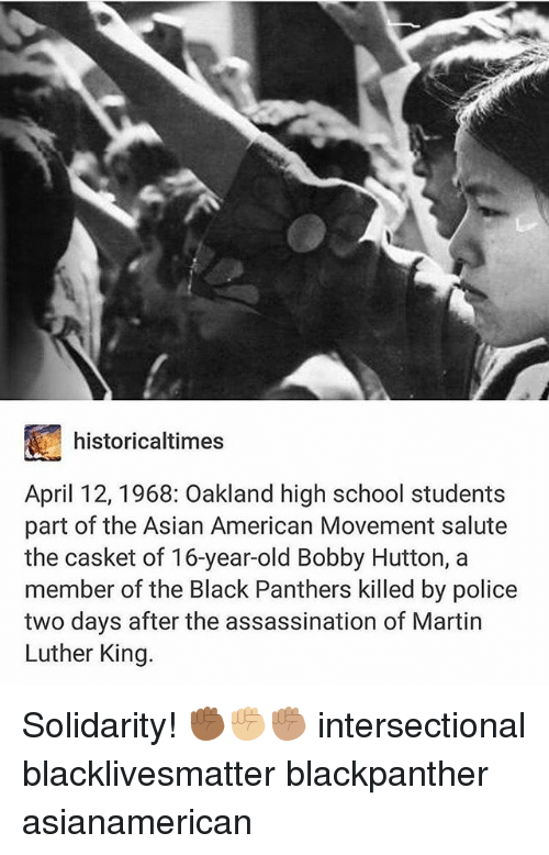 Black Lives Matter: historicaltimes  April 12, 1968: Oakland high school students  part of the Asian American Movement salute  the casket of 16-year-old Bobby Hutton, a  member of the Black Panthers killed by police  two days after the assassination of Martin  Luther King. Solidarity! ✊🏾✊🏼✊🏽 intersectional blacklivesmatter blackpanther asianamerican