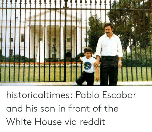 pablo: historicaltimes:  Pablo Escobar and his son in front of the White House via reddit