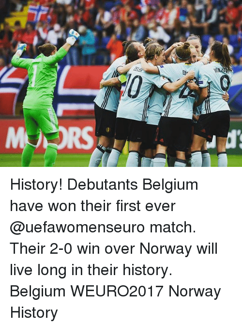 Living Longe: History! Debutants Belgium have won their first ever @uefawomenseuro match. Their 2-0 win over Norway will live long in their history. Belgium WEURO2017 Norway History