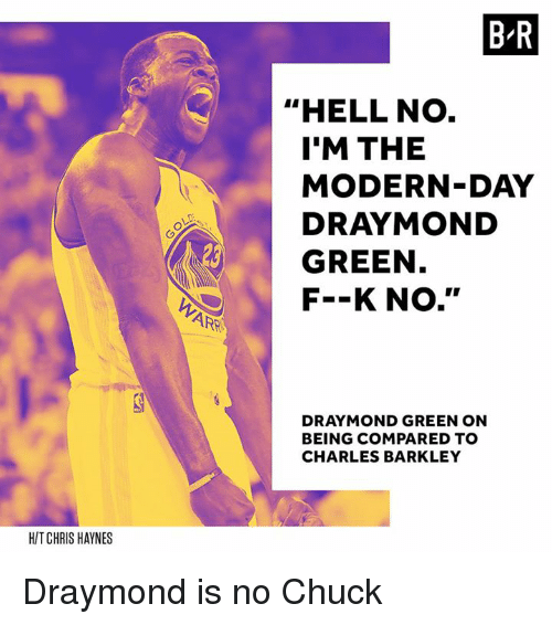 "Charles Barkley: HIT CHRIS HAYNES  ARE  BIR  ""HELL NO  I'M THE  MODERN-DAY  GREEN  F--K No.''  BEING COMPARED TO  CHARLES BARKLEY Draymond is no Chuck"