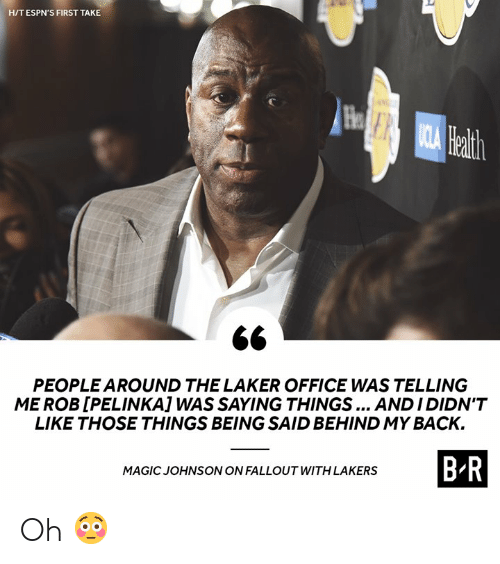 Espns: HIT ESPN'S FIRST TAKE  He  ath  PEOPLE AROUND THE LAKER OFFICE WAS TELLING  ME ROB [PELINKA] WAS SAYING THINGS ANDIDIDN'T  LIKE THOSE THINGS BEING SAID BEHIND MY BACK.  B R  MAGIC JOHNSONON FALLOUT WITH LAKERS Oh 😳