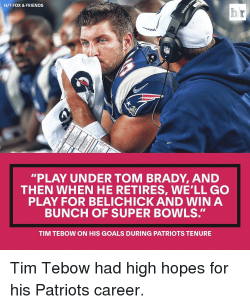 "Tebowing: HIT FOX & FRIENDS  ""PLAY UNDER TOM BRADY, AND  THEN WHEN HE RETIRES, WELL GO  PLAY FOR BELICHICK AND WIN A  BUNCH OF SUPER BOWLS.  TIM TEBOW ON HIS GOALS DURING PATRIOTS TENURE Tim Tebow had high hopes for his Patriots career."
