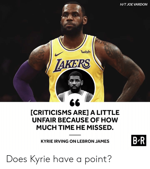 Kyrie Irving: HIT JOE VARDON  wish  AKERS  [CRITICISMS ARE] A LITTLE  UNFAIR BECAUSE OF HOW  MUCH TIME HE MISSED  BR  KYRIE IRVING ON LEBRON JAMES Does Kyrie have a point?