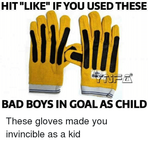 """Bad, Bad Boys, and Memes: HIT """"LIKE"""" IF YOU USED THESE  BAD BOYS IN GOALAS CHILD These gloves made you invincible as a kid"""