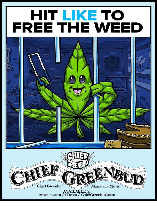 Amazon, Memes, and Music: HIT LIKE TO  FREE THE WEED  To:  M.J  HIEE  CHIER  Chief Greenbud  Marijuana Music:  AVAILABLE a  Amazon.com iTunes/ChiefGreenbud.com