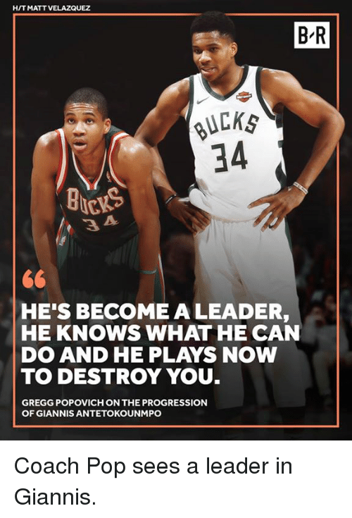 antetokounmpo: HIT MATT VELAZQUEZ  B-R  uCKs  34  3  HE'S BECOME A LEADER,  HE KNOWS WHAT HE CAN  DO AND HE PLAYS NOW  TO DESTROY YOU  GREGG POPOVICH ON THE PROGRESSION  OF GIANNIS ANTETOKOUNMPO Coach Pop sees a leader in Giannis.
