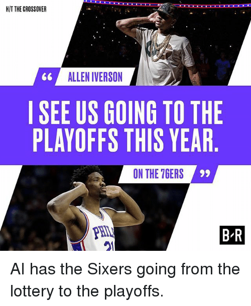 Allen Iverson, Lottery, and Sports: HIT THE CROSSOVER  66 ALLEN IVERSON  SEE US GOING TO THE  PLAYOFFS THIS YEAR  ON THE 7GERS  PHIL  21  B-R AI has the Sixers going from the lottery to the playoffs.