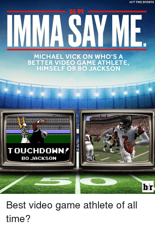 tmz sports: HIT TMZ SPORTS  IMMA SAY ME  MICHAEL VICK ON WHO'S A  BETTER VIDEO GAME ATHLETE  HIMSELF OR BO JACKSON  TOUCHDOWN  BO JACKSON  br Best video game athlete of all time?