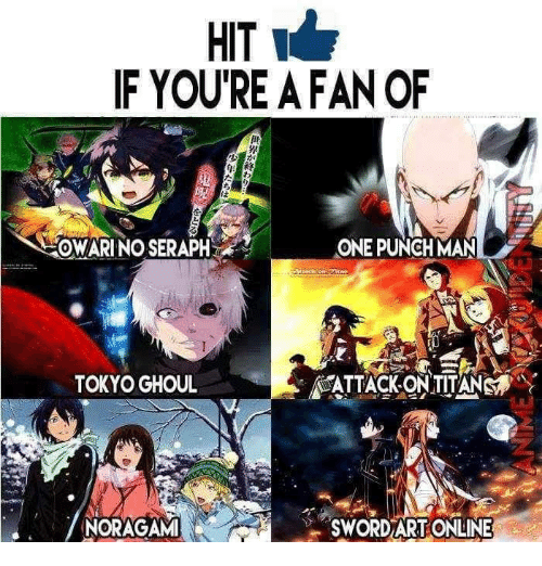 One-Punch Man: HIT  w  IF YOU'RE A FAN OF  ACOWARINO SERAPH  ONE PUNCH MAN  TOKYO GHOUL  NORAGAM!  SWORD ART ONLINE