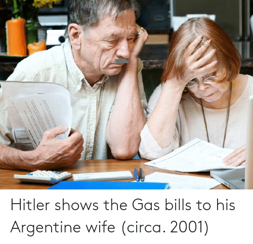 argentine: Hitler shows the Gas bills to his Argentine wife (circa. 2001)