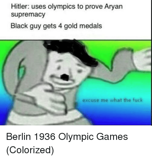 Black, Fuck, and Games: Hitler: uses olympics to prove Aryan  supremacy  Black guy gets 4 gold medals  excuse me what the fuck Berlin 1936 Olympic Games (Colorized)