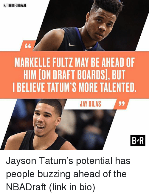 Jay, Sports, and Link: HITREIDFORGRAVE  MARKELLE FULTZ MAY BE AHEAD OF  HIM [ON DRAFT BOARDS), BUT  I BELIEVE TATUM'S MORE TALENTED  JAY BILAS  99  BR Jayson Tatum's potential has people buzzing ahead of the NBADraft (link in bio)