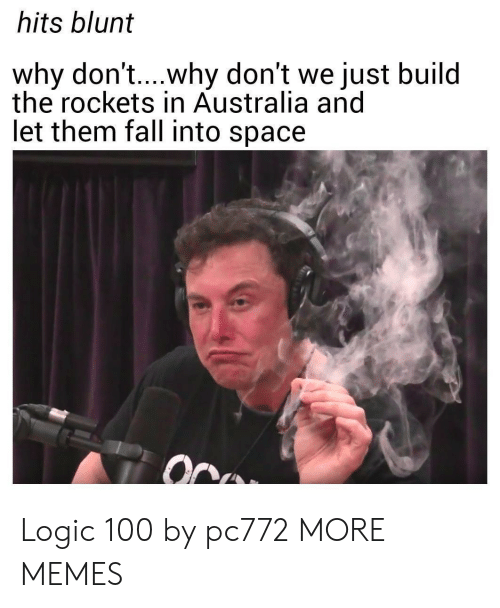 Anaconda, Dank, and Fall: hits blunt  why don't..why don't we just build  the rockets in Australia and  let them fall into space Logic 100 by pc772 MORE MEMES