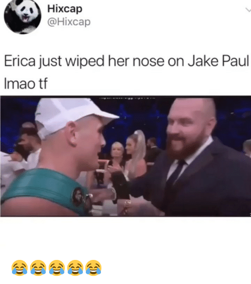 Girl Memes, Jake Paul, and Her: Hixcap  @Hixcap  Erica just wiped her nose on Jake Paul  Imao tf 😂😂😂😂😂