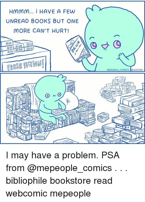 Books, Memes, and Comics: HMMM I HAVE A FEW  UNREAD BOOKS BUT ONE  MORE CAN'T HURT!  FRESA FIGTIOR  MEPEOPLECOMİCS UZZFEED  - I may have a problem. PSA from @mepeople_comics . . . bibliophile bookstore read webcomic mepeople