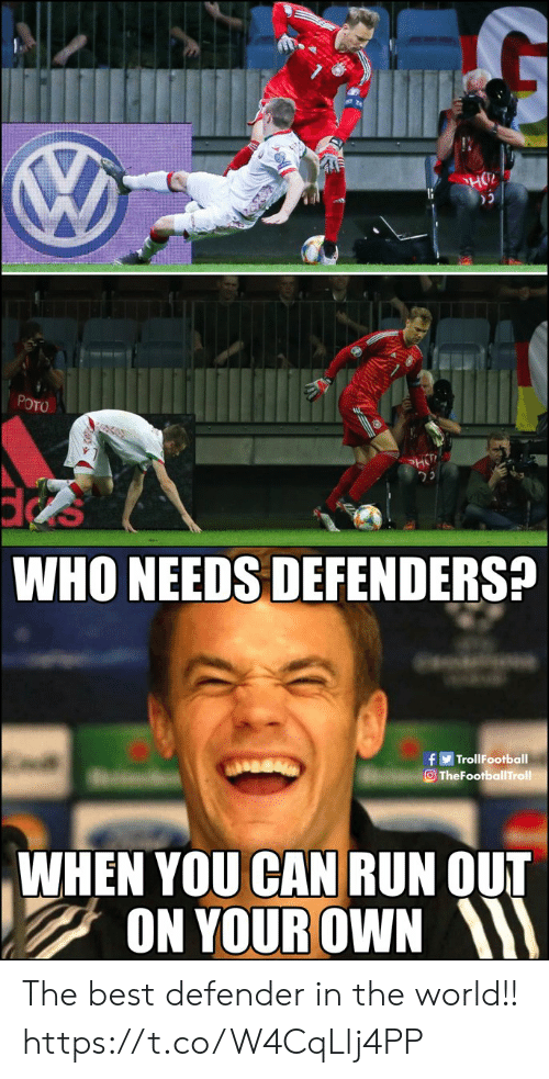 Defenders: HO  POTO  HT  WHO NEEDS DEFENDERS?  fTrollFootball  TheFootballTroll  WHEN YOU CAN RUN OUT  ON YOUR OWN The best defender in the world!! https://t.co/W4CqLlj4PP