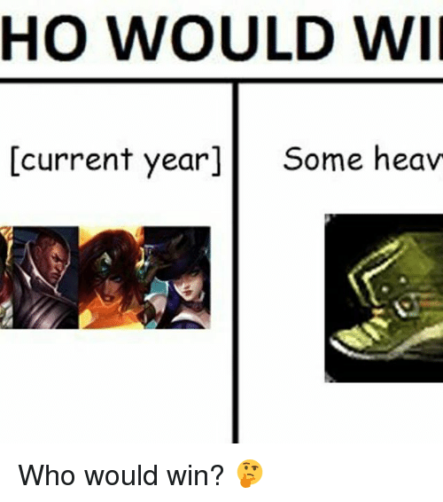 Current Year: HO WOULD WII  current year]  Some heav Who would win? 🤔