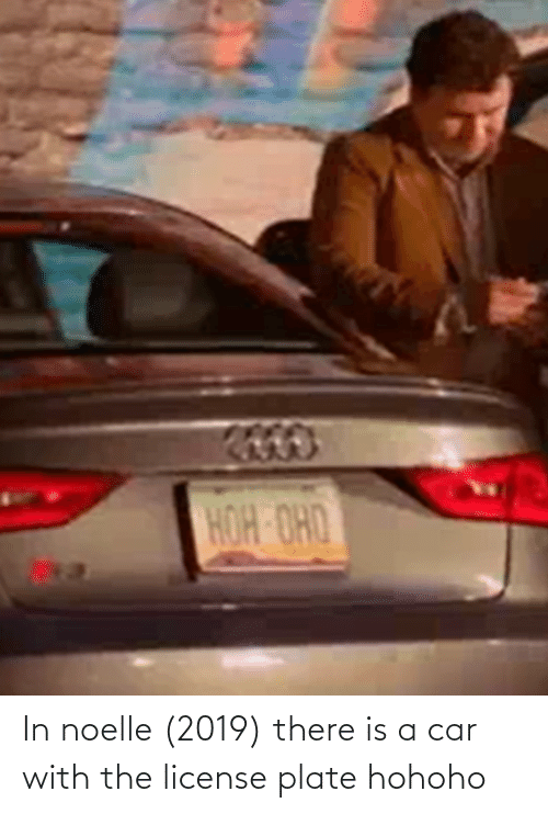Hohoho: HOH OHD In noelle (2019) there is a car with the license plate hohoho