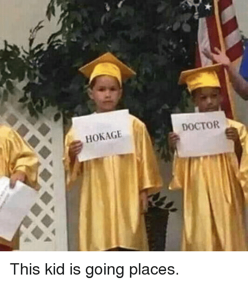 This Kid Is Going Places: HOKAGE  DOCTOR This kid is going places.
