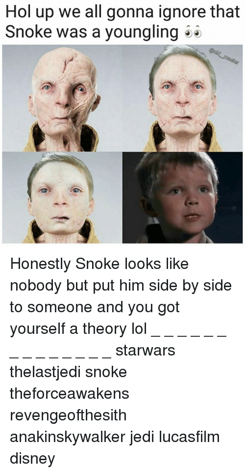 Snoke: Hol up we all gonna ignore that  Snoke was a youngling Honestly Snoke looks like nobody but put him side by side to someone and you got yourself a theory lol _ _ _ _ _ _ _ _ _ _ _ _ _ _ starwars thelastjedi snoke theforceawakens revengeofthesith anakinskywalker jedi lucasfilm disney
