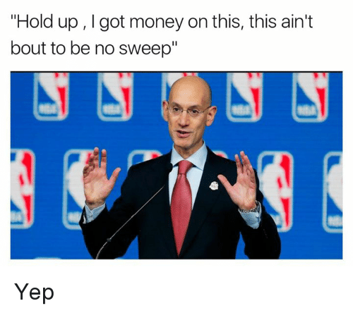 "Money, Got, and Hold: ""Hold up, got money on this, this ain't  bout to be no sweep"" Yep"