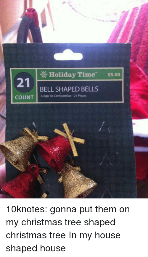 Christmas, My House, and Tumblr: Holiday Time  $5.00  21  COUNT Juego de Companillas- 21 Plezas  BELL SHAPED BELLS 10knotes: gonna put them on my christmas tree shaped christmas tree  In my house shaped house