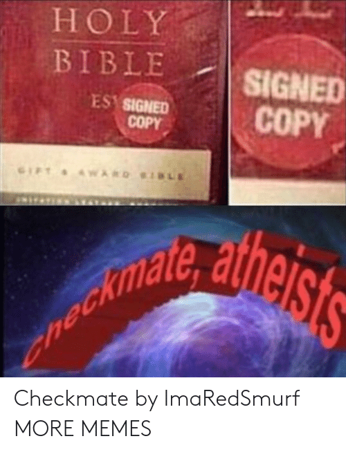 checkmate: HOLY  BIBLE  SIGNED  COPY  ES SIGNED  COPY  LE  GIFT WARD  nechlldig ets Checkmate by ImaRedSmurf MORE MEMES