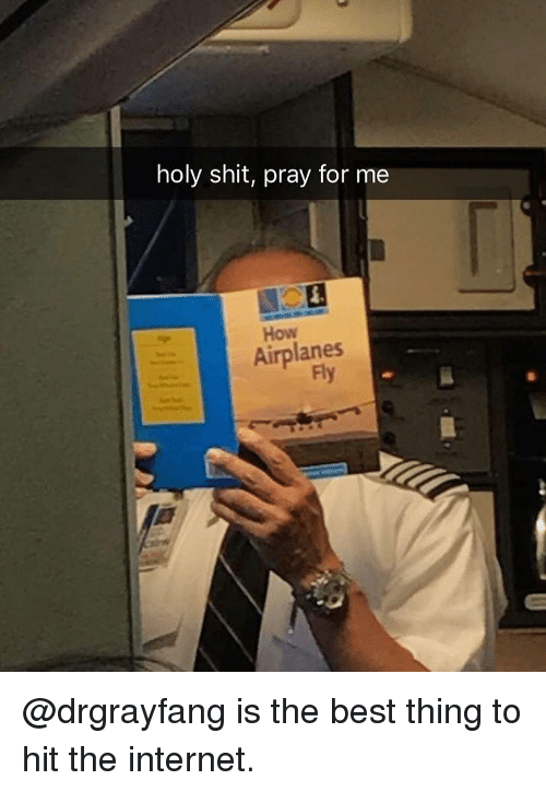Internet, Memes, and Shit: holy shit, pray for me  How  Airplanes  Fly @drgrayfang is the best thing to hit the internet.