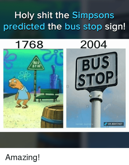 Holi Shit: Holy shit the Simpsons  predicted the bus stop sign!  1768  2004  BUS  STOP  dP VIA 8SHIT NET Amazing!