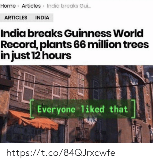 Memes, Home, and India: Home Articles India breaks Gui..  ARTICLES INDIA  India breaks Guinness World  Record, plants 66 million trees  injust 12 hours  Everyone liked that  2400 https://t.co/84QJrxcwfe