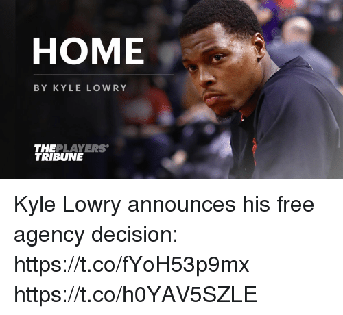 Kyle Lowry, Memes, and Free: HOME  BY KYLE LOWRY  THEPLAYERS  TRIBUNE Kyle Lowry announces his free agency decision: https://t.co/fYoH53p9mx https://t.co/h0YAV5SZLE