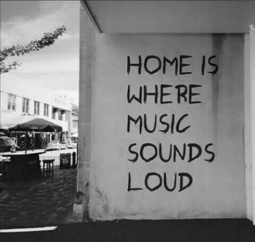 Home Is: HOME IS  WHERE  MUSIC  SOUNDS  LOUD