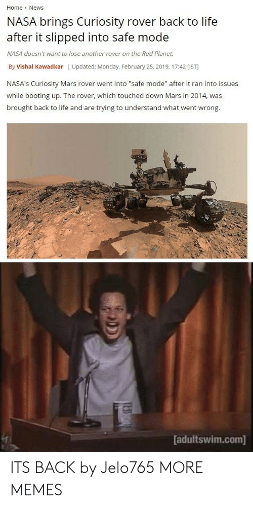 """Dank, Life, and Memes: Home News  NASA brings Curiosity rover back to life  after it slipped into safe mode  NASA doesn't want to lose another rover on the Red Planet.  By Vishal Kawadkar 