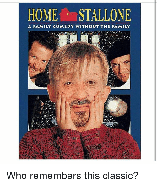 Family, Memes, and Home: HOME STALLONE  A FAMILY COMEDY WITHOUT THE FAMILY Who remembers this classic?