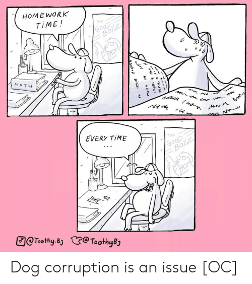 Work, Home, and Math: HOME WORK  TIME !  THE  MATH  EVERY TIME  THE  @Toothy.Bj  (3:@Tooth48 Dog corruption is an issue [OC]