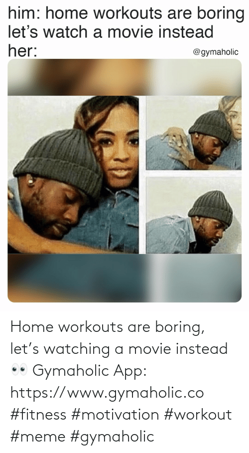 workout: Home workouts are boring, let's watching a movie instead 👀  Gymaholic App: https://www.gymaholic.co  #fitness #motivation #workout #meme #gymaholic