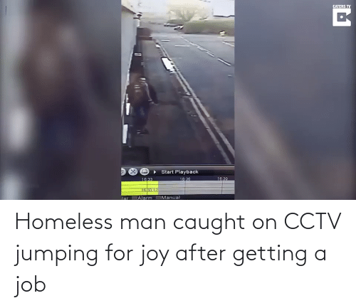 homeless man: Homeless man caught on CCTV jumping for joy after getting a job