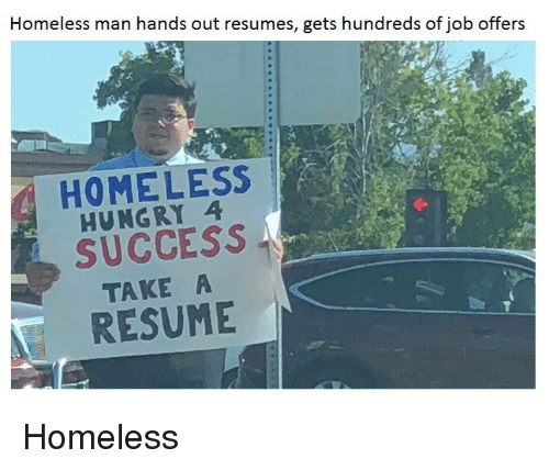 homeless man: Homeless man hands out resumes, gets hundreds of job offers  HOMELESS  HUNGRY 4  SUCCESS  TAKE A  RESUME Homeless