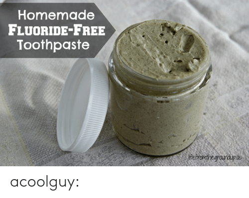 Tumblr, Blog, and Free: Homemade  FLUORIDE FREE  Toothpaste acoolguy: