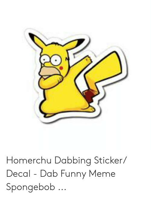 Sticker Decal: Homerchu Dabbing Sticker/ Decal - Dab Funny Meme Spongebob ...