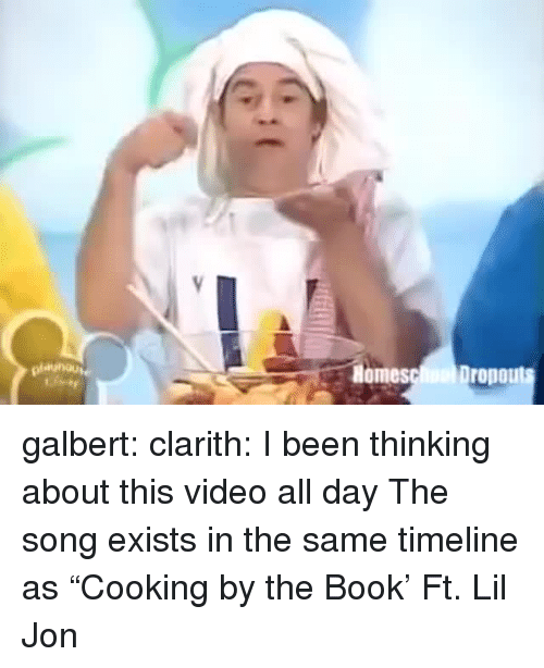 "Lil Jon: Homesc Dropo  aunou galbert:  clarith: I been thinking about this video all day The song exists in the same timeline as ""Cooking by the Book' Ft. Lil Jon"