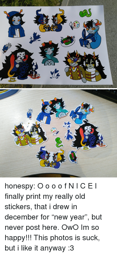 """Really Old: honespy:  O o o o f  N I C E  I finally print my really old stickers, that i drew in december for """"new year"""", but never post here.  OwO Im so happy!!! This photos is suck, but i like it anyway :3"""
