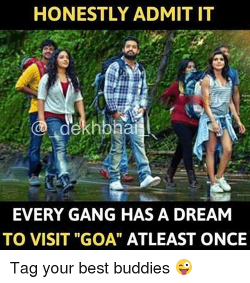 """buddys: HONESTLY ADMIT IT  dekhbhai  EVERY GANG HAS A DREAM  TO VISIT """"GOA"""" ATLEAST ONCE Tag your best buddies 😜"""