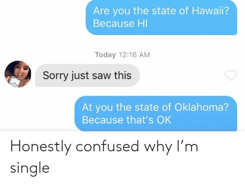 confused: Honestly confused why I'm single