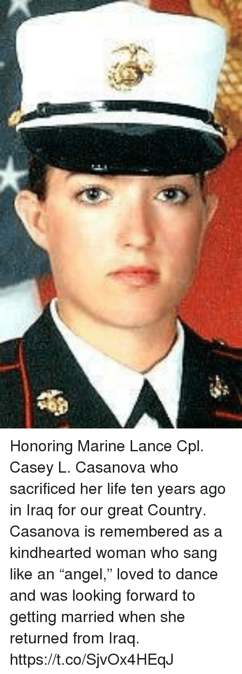 "Life, Memes, and Sang: Honoring Marine Lance Cpl. Casey L. Casanova who sacrificed her life ten years ago in Iraq for our great Country. Casanova is remembered as a kindhearted woman who sang like an ""angel,"" loved to dance and was looking forward to getting married when she returned from Iraq. https://t.co/SjvOx4HEqJ"