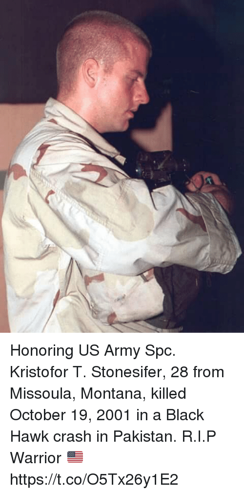 spc: Honoring US Army Spc. Kristofor T. Stonesifer, 28 from Missoula, Montana, killed October 19, 2001 in a Black Hawk crash in Pakistan. R.I.P Warrior 🇺🇸 https://t.co/O5Tx26y1E2