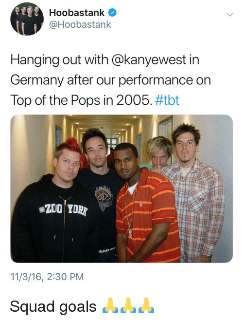 Goals, Squad, and Tbt: Hoobastank  @Hoobastank  Hanging out with @kanyewest in  Germany after our performance on  Top of the Pops in 2005, #tbt  11/3/16, 2:30 PM Squad goals 🙏🙏🙏