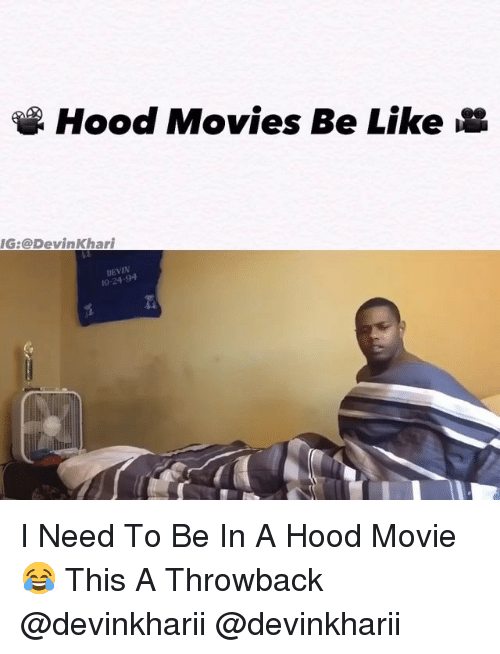Be Like, Memes, and Movies: Hood Movies Be Like  G:@DevinKhari  DEVIN  10-24-94 I Need To Be In A Hood Movie 😂 This A Throwback @devinkharii @devinkharii