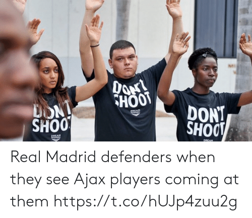 Defenders: HOOT  DONT  SHOO  REAM  SHOO  REAM  DREAM Real Madrid defenders when they see Ajax players coming at them https://t.co/hUJp4zuu2g